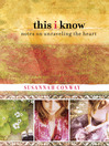 This I Know (eBook): Notes on Unraveling the Heart